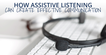How Assistive Listening Can Create Effective Communication