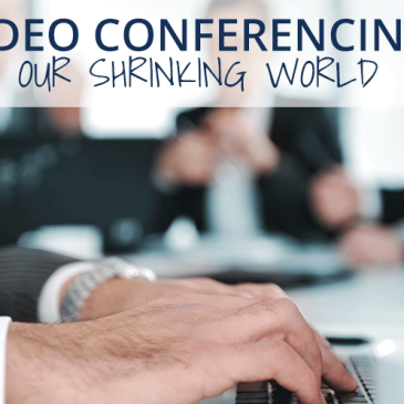Video Conferencing: Our Shrinking World