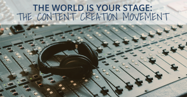 The World is Your Stage: The Content Creation Movement